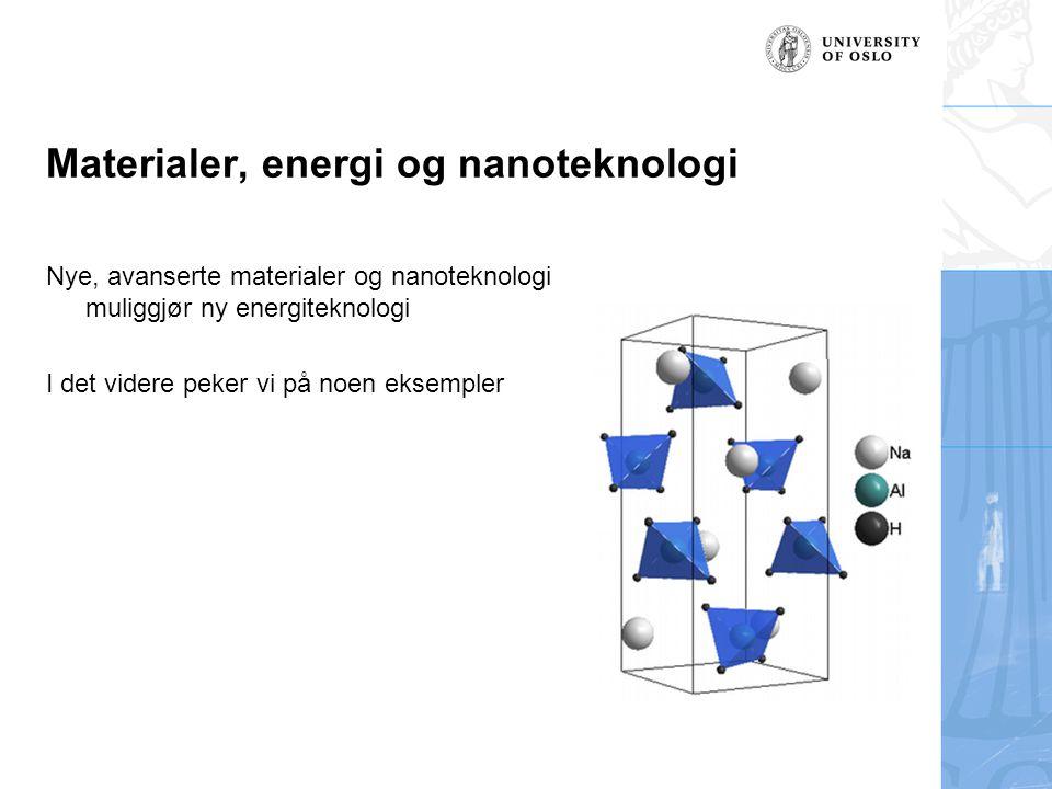 Materialer, energi og nanoteknologi Nye, avanserte materialer og nanoteknologi muliggjør ny energiteknologi I det videre peker vi på noen eksempler