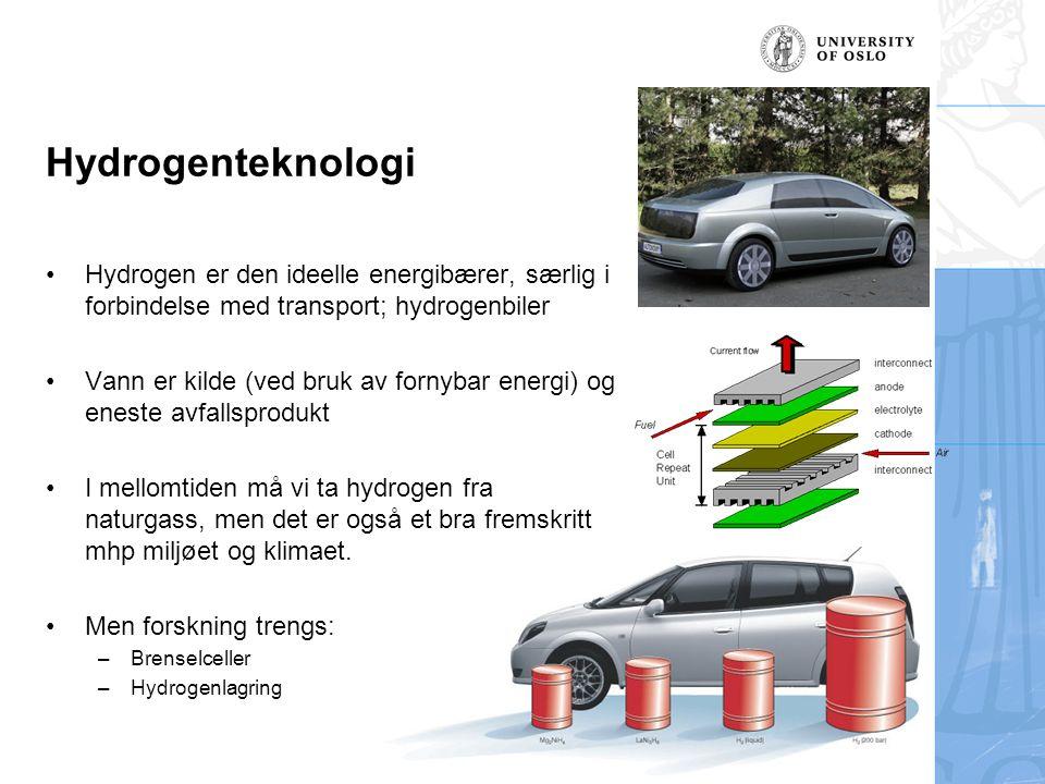 Hydrogenteknologi Hydrogen er den ideelle energibærer, særlig i forbindelse med transport; hydrogenbiler Vann er kilde (ved bruk av fornybar energi) o