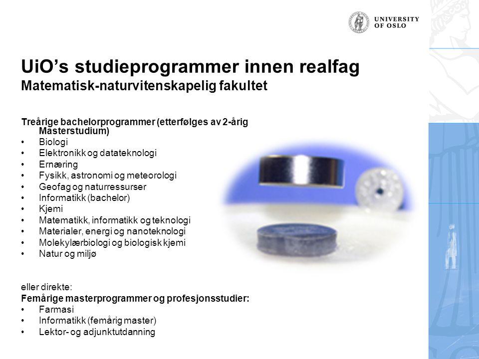 UiO's studieprogrammer innen realfag Matematisk-naturvitenskapelig fakultet Treårige bachelorprogrammer (etterfølges av 2-årig Masterstudium) Biologi