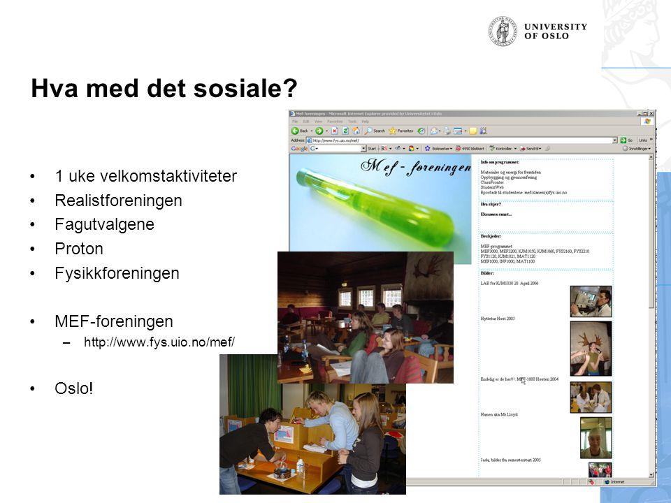 Hva med det sosiale? 1 uke velkomstaktiviteter Realistforeningen Fagutvalgene Proton Fysikkforeningen MEF-foreningen –http://www.fys.uio.no/mef/ Oslo!