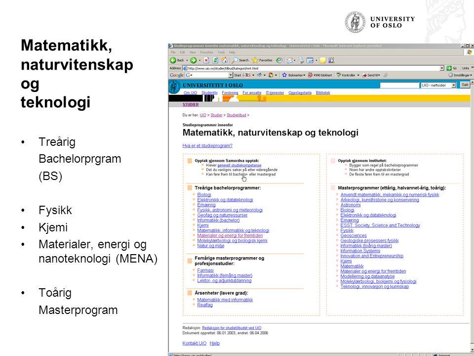 Matematikk, naturvitenskap og teknologi Treårig Bachelorprgram (BS) Fysikk Kjemi Materialer, energi og nanoteknologi (MENA) Toårig Masterprogram