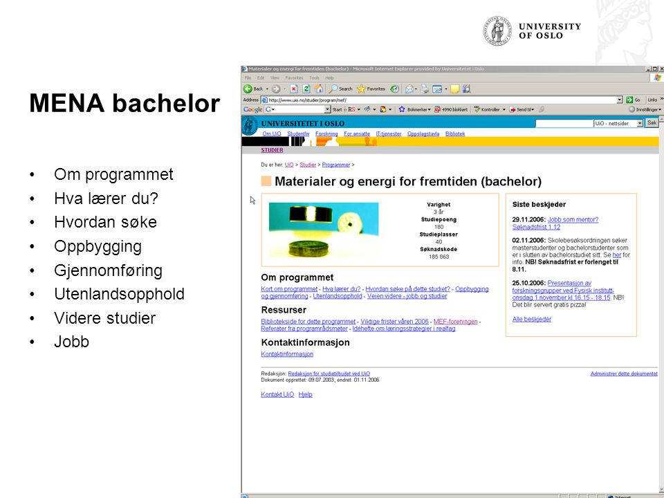 MENA bachelor Om programmet Hva lærer du? Hvordan søke Oppbygging Gjennomføring Utenlandsopphold Videre studier Jobb