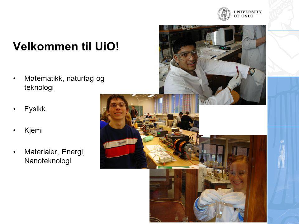 Velkommen til UiO! Matematikk, naturfag og teknologi Fysikk Kjemi Materialer, Energi, Nanoteknologi