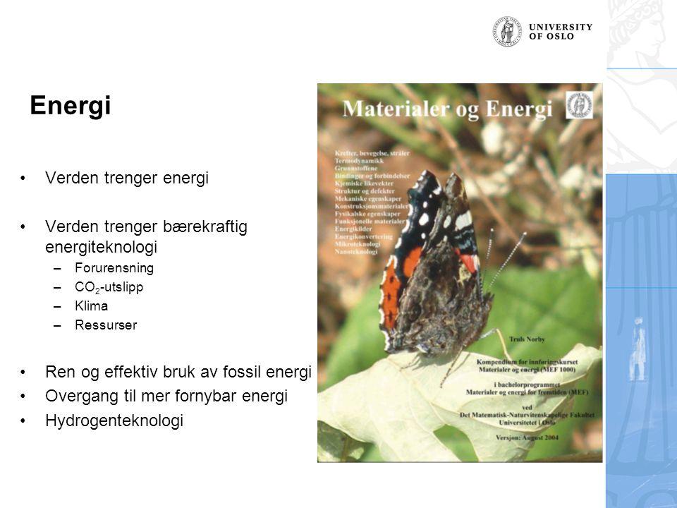 Energi Verden trenger energi Verden trenger bærekraftig energiteknologi –Forurensning –CO 2 -utslipp –Klima –Ressurser Ren og effektiv bruk av fossil