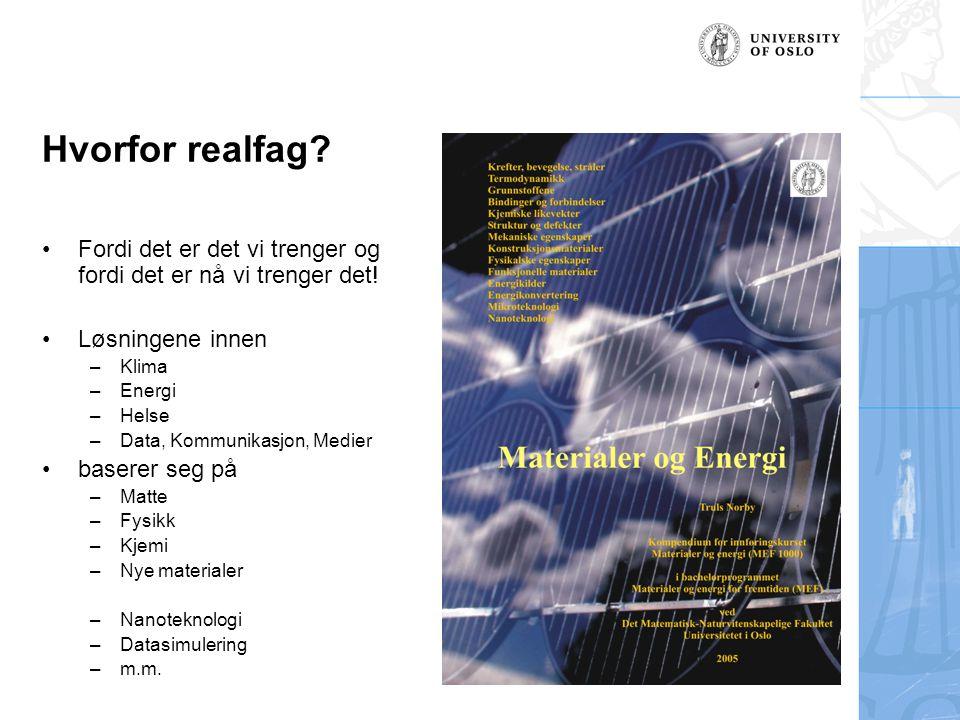 Hvorfor realfag? Fordi det er det vi trenger og fordi det er nå vi trenger det! Løsningene innen –Klima –Energi –Helse –Data, Kommunikasjon, Medier ba