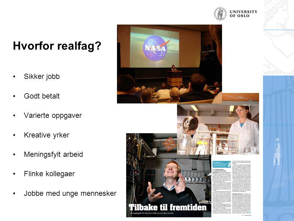 Hvorfor realfag? Sikker jobb Godt betalt Varierte oppgaver Kreative yrker Meningsfylt arbeid Flinke kollegaer Jobbe med unge mennesker