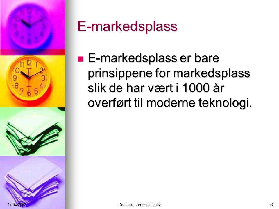 17.04.2002Geolokkonferansen 200213 E-markedsplass E-markedsplass er bare prinsippene for markedsplass slik de har vært i 1000 år overført til moderne teknologi.