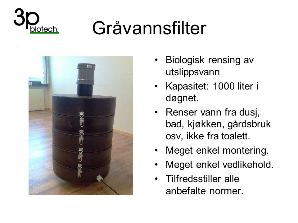 Gråvannsfilter Biologisk rensing av utslippsvann Kapasitet: 1000 liter i døgnet. Renser vann fra dusj, bad, kjøkken, gårdsbruk osv, ikke fra toalett.