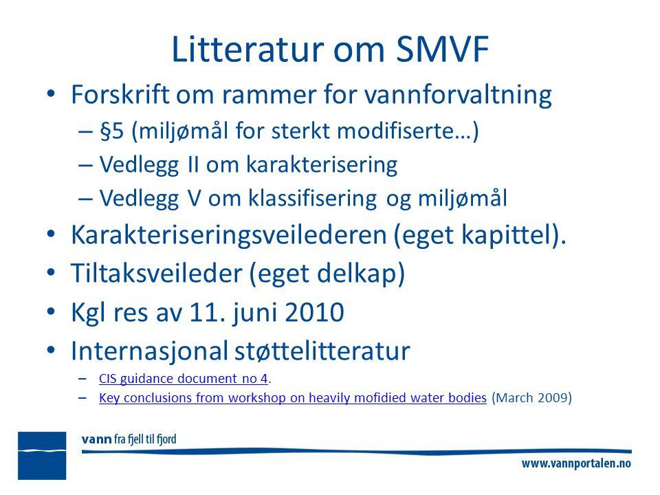 Litteratur om SMVF Forskrift om rammer for vannforvaltning – §5 (miljømål for sterkt modifiserte…) – Vedlegg II om karakterisering – Vedlegg V om klassifisering og miljømål Karakteriseringsveilederen (eget kapittel).