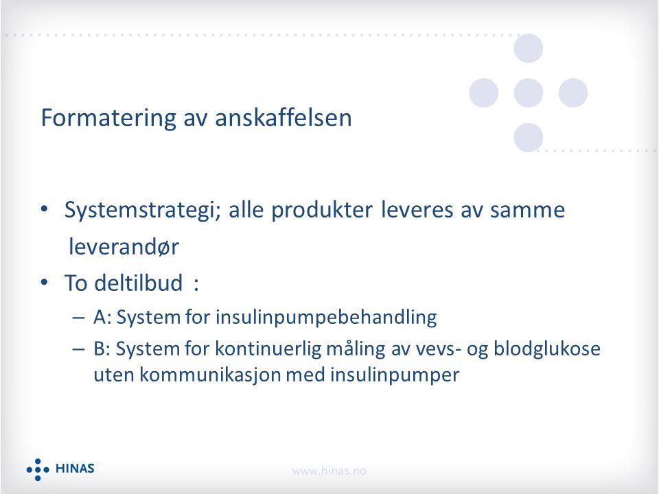 Formatering av anskaffelsen Systemstrategi; alle produkter leveres av samme leverandør To deltilbud : – A: System for insulinpumpebehandling – B: System for kontinuerlig måling av vevs- og blodglukose uten kommunikasjon med insulinpumper