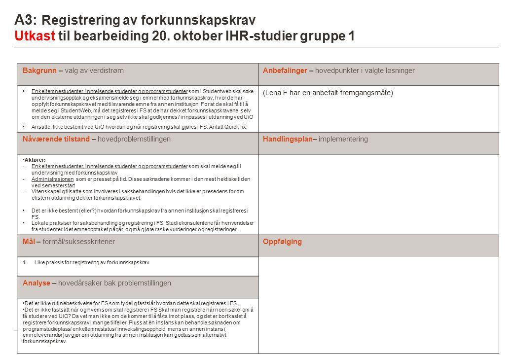 7 A3: Registrering av forkunnskapskrav Utkast til bearbeiding 20. oktober IHR-studier gruppe 1 Bakgrunn – valg av verdistrømAnbefalinger – hovedpunkte