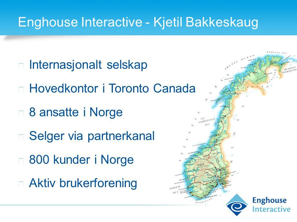 Enghouse Interactive - Kjetil Bakkeskaug ◆ Internasjonalt selskap ◆ Hovedkontor i Toronto Canada ◆ 8 ansatte i Norge ◆ Selger via partnerkanal ◆ 800 k