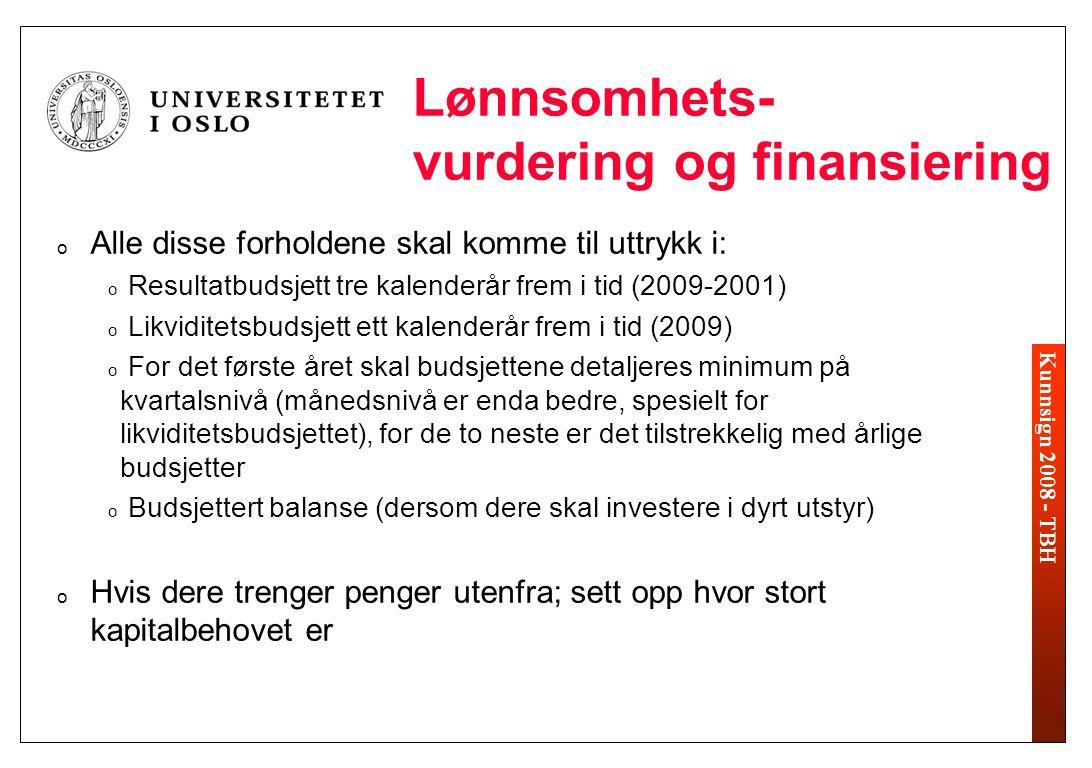Kunnsign 2008 - TBH Lønnsomhets- vurdering og finansiering o Alle disse forholdene skal komme til uttrykk i: o Resultatbudsjett tre kalenderår frem i