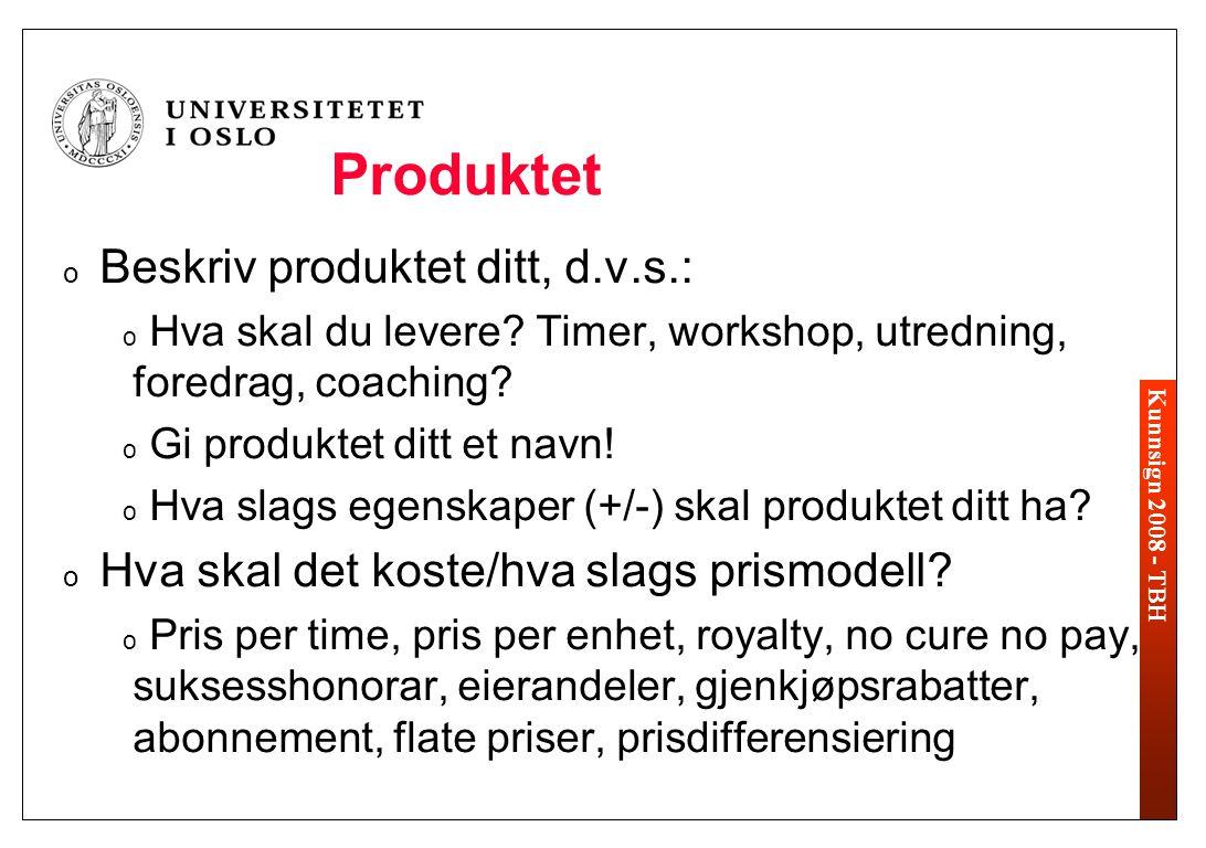 Kunnsign 2008 - TBH Produktet o Beskriv produktet ditt, d.v.s.: o Hva skal du levere? Timer, workshop, utredning, foredrag, coaching? o Gi produktet d