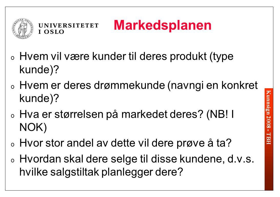 Kunnsign 2008 - TBH Markedsplanen o Hvem vil være kunder til deres produkt (type kunde)? o Hvem er deres drømmekunde (navngi en konkret kunde)? o Hva