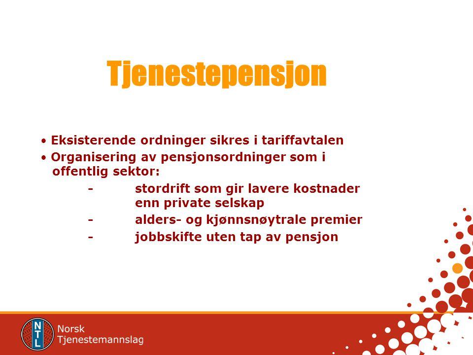 Tjenestepensjon Eksisterende ordninger sikres i tariffavtalen Organisering av pensjonsordninger som i offentlig sektor: - stordrift som gir lavere kos