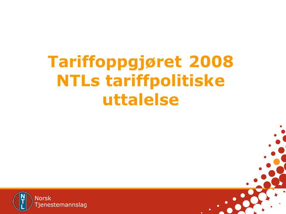 Tariffoppgjøret 2008 NTLs tariffpolitiske uttalelse