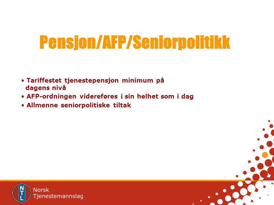 Pensjon/AFP/Seniorpolitikk Tariffestet tjenestepensjon minimum på dagens nivå AFP-ordningen videreføres i sin helhet som i dag Allmenne seniorpolitisk