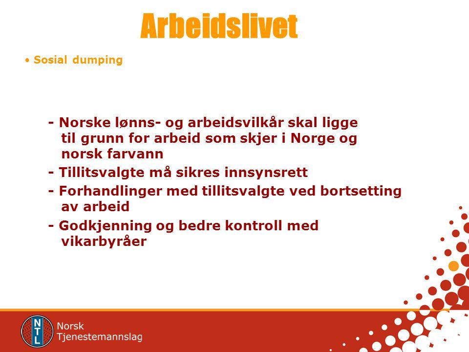Arbeidslivet Sosial dumping - Norske lønns- og arbeidsvilkår skal ligge til grunn for arbeid som skjer i Norge og norsk farvann - Tillitsvalgte må sik