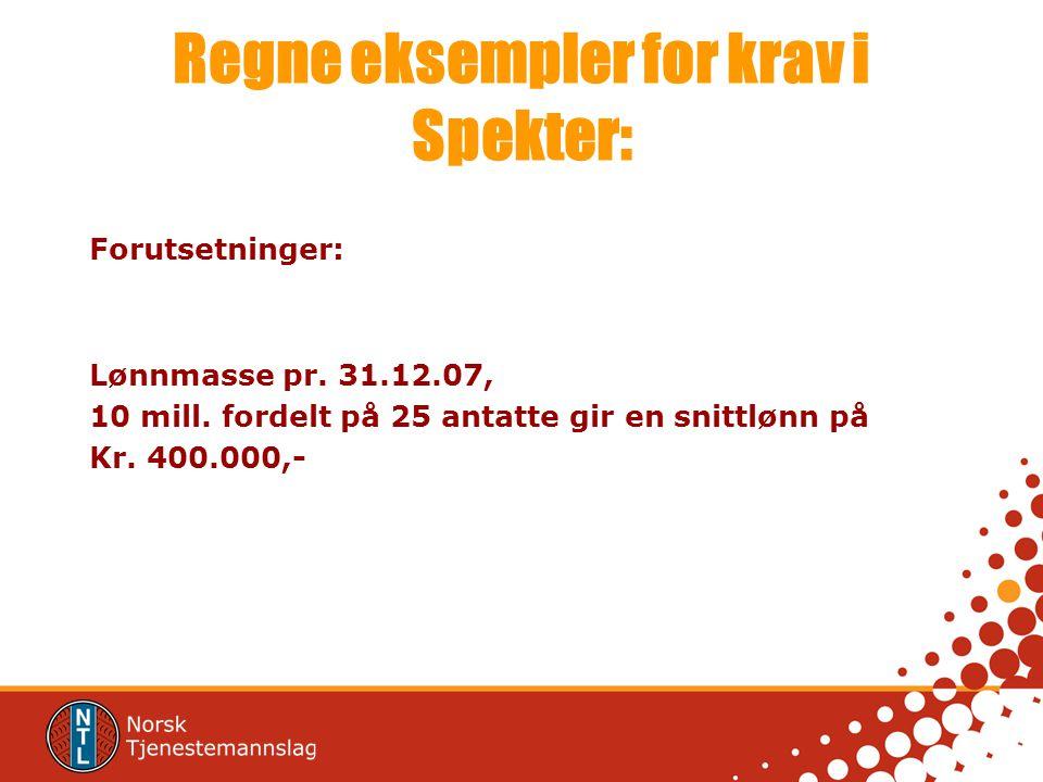 Regne eksempler for krav i Spekter: Forutsetninger: Lønnmasse pr. 31.12.07, 10 mill. fordelt på 25 antatte gir en snittlønn på Kr. 400.000,-