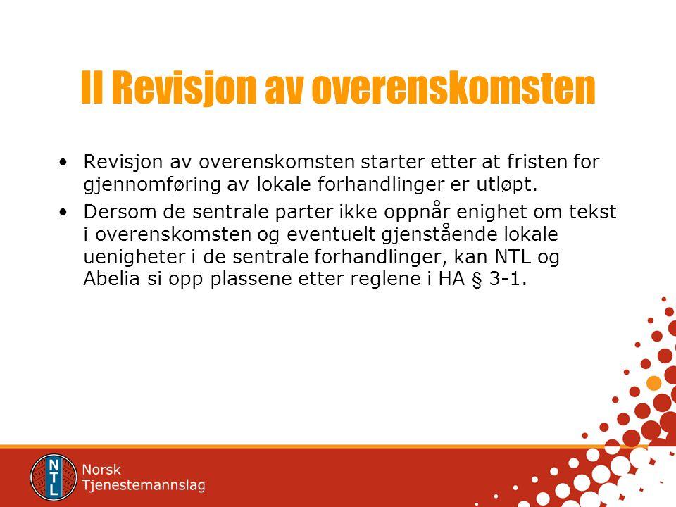 II Revisjon av overenskomsten Revisjon av overenskomsten starter etter at fristen for gjennomføring av lokale forhandlinger er utløpt. Dersom de sentr