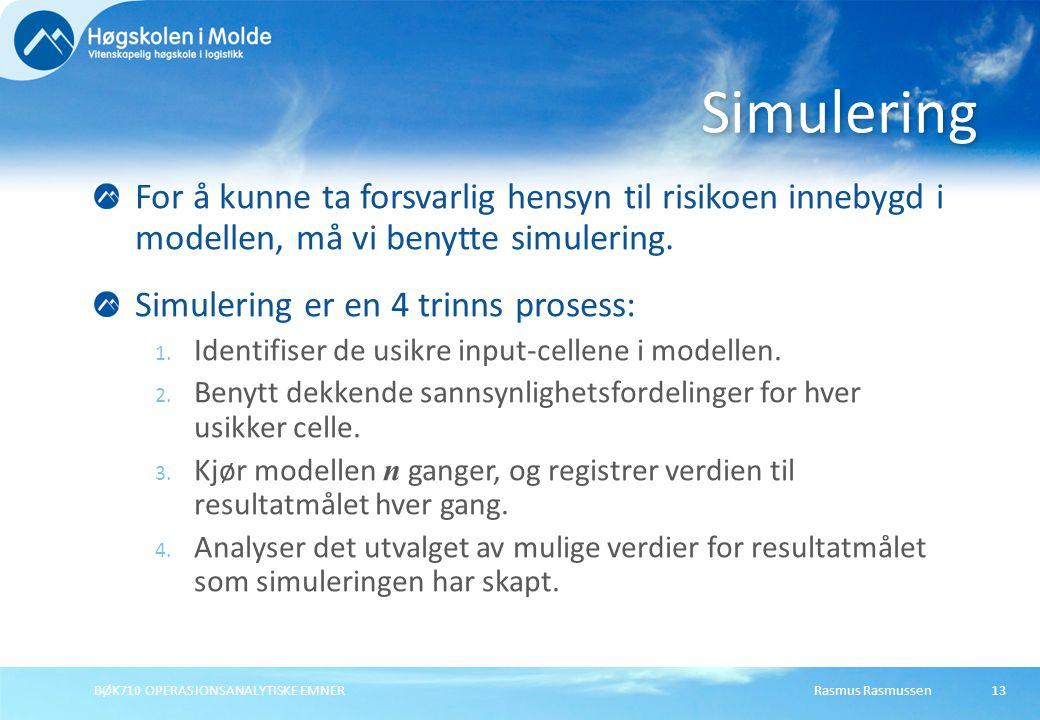 Rasmus Rasmussen BØK710 OPERASJONSANALYTISKE EMNER 13 For å kunne ta forsvarlig hensyn til risikoen innebygd i modellen, må vi benytte simulering.