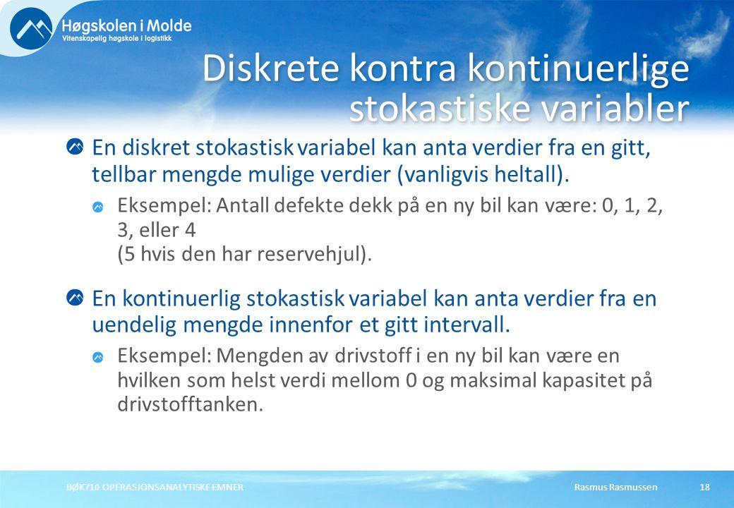 Rasmus Rasmussen BØK710 OPERASJONSANALYTISKE EMNER 18 En diskret stokastisk variabel kan anta verdier fra en gitt, tellbar mengde mulige verdier (vanligvis heltall).