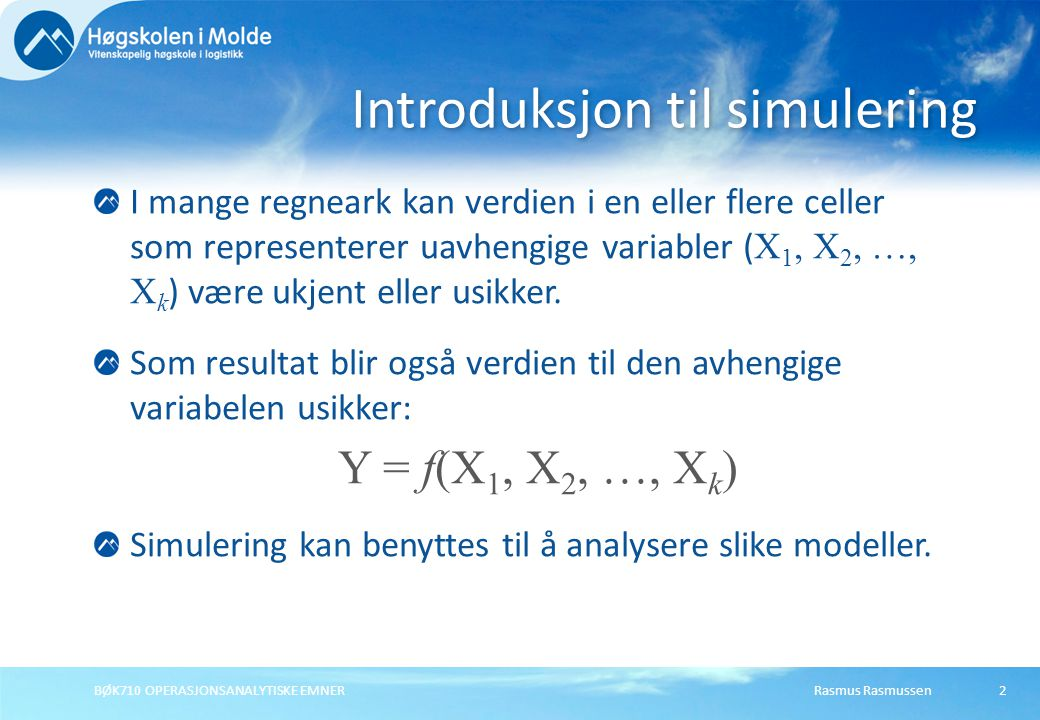 Rasmus Rasmussen BØK710 OPERASJONSANALYTISKE EMNER 33 Resultat fra alle simuleringene Lag en tabell for alle 7 simuleringer: Kolonne med standradavvik: =PsiStdDev($C$15;G9) Kolonne med gjennomsnitt:=PsiMean($C$15;G9) Kolonne med max:=PsiMax($C$15;G9) Kolonne med min:=PsiMin($C$15;G9) Lag en tabell for alle 7 simuleringer: Kolonne med standradavvik: =PsiStdDev($C$15;G9) Kolonne med gjennomsnitt:=PsiMean($C$15;G9) Kolonne med max:=PsiMax($C$15;G9) Kolonne med min:=PsiMin($C$15;G9) Lag et plott for forventning og risiko: 1.Velg kolonnene for standardavvik og gjennomsnitt 2.Sett inn et plott/scatterdiagram.