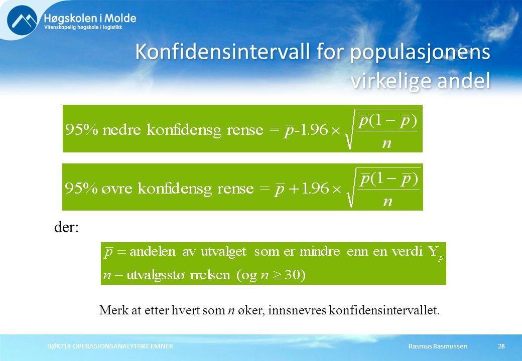 Rasmus Rasmussen BØK710 OPERASJONSANALYTISKE EMNER 28 Konfidensintervall for populasjonens virkelige andel der: Merk at etter hvert som n øker, innsnevres konfidensintervallet.