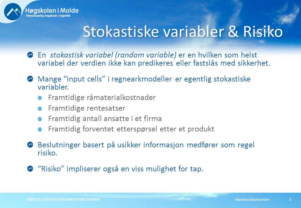 Rasmus Rasmussen BØK710 OPERASJONSANALYTISKE EMNER 3 En stokastisk variabel (random variable) er en hvilken som helst variabel der verdien ikke kan predikeres eller fastslås med sikkerhet.