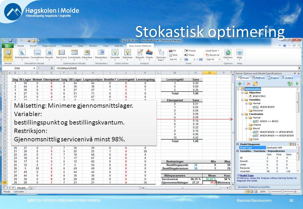 Rasmus Rasmussen BØK710 OPERASJONSANALYTISKE EMNER 38 Stokastisk optimering Målsetting: Minimere gjennomsnittslager.