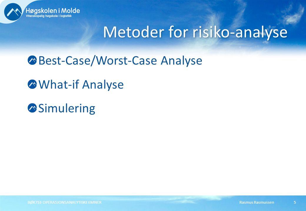 Rasmus Rasmussen BØK710 OPERASJONSANALYTISKE EMNER 5 Best-Case/Worst-Case Analyse What-if Analyse Simulering Metoder for risiko-analyse