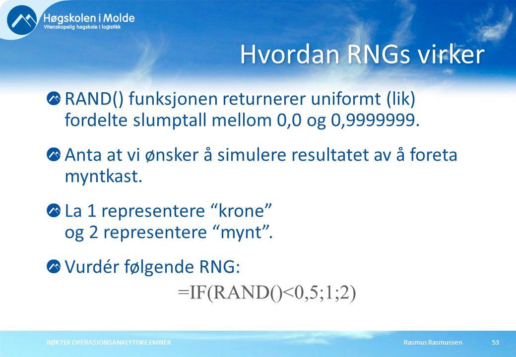 Rasmus Rasmussen BØK710 OPERASJONSANALYTISKE EMNER 53 RAND() funksjonen returnerer uniformt (lik) fordelte slumptall mellom 0,0 og 0,9999999.