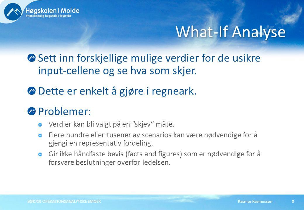 Rasmus Rasmussen BØK710 OPERASJONSANALYTISKE EMNER 9 Minner om automatiserte What-If analyser.