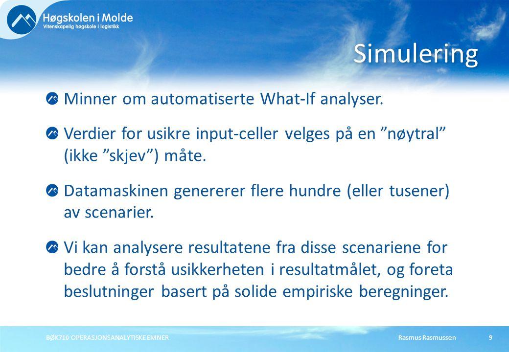 Rasmus Rasmussen BØK710 OPERASJONSANALYTISKE EMNER 20 Revidering og simulering Skriv inn formelen direkte Eller velg fra menyene i Distributions