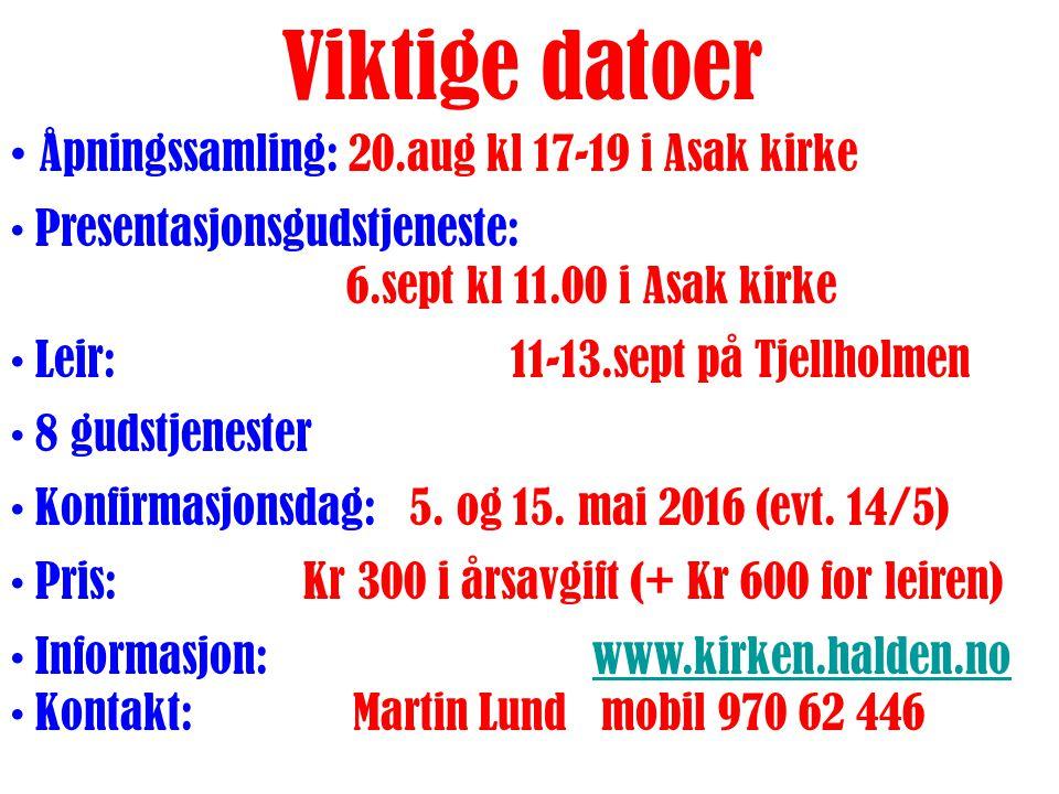 Viktige datoer Åpningssamling: 20.aug kl 17-19 i Asak kirke Presentasjonsgudstjeneste: 6.sept kl 11.00 i Asak kirke Leir: 11-13.sept på Tjellholmen 8 gudstjenester Konfirmasjonsdag: 5.