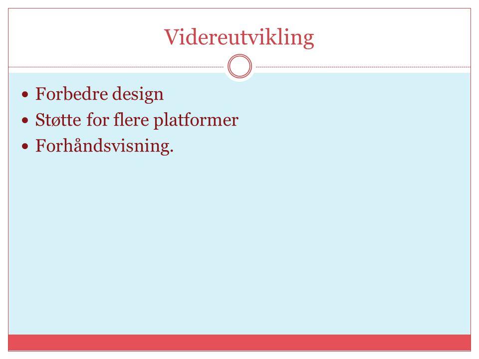 Videreutvikling Forbedre design Støtte for flere platformer Forhåndsvisning.