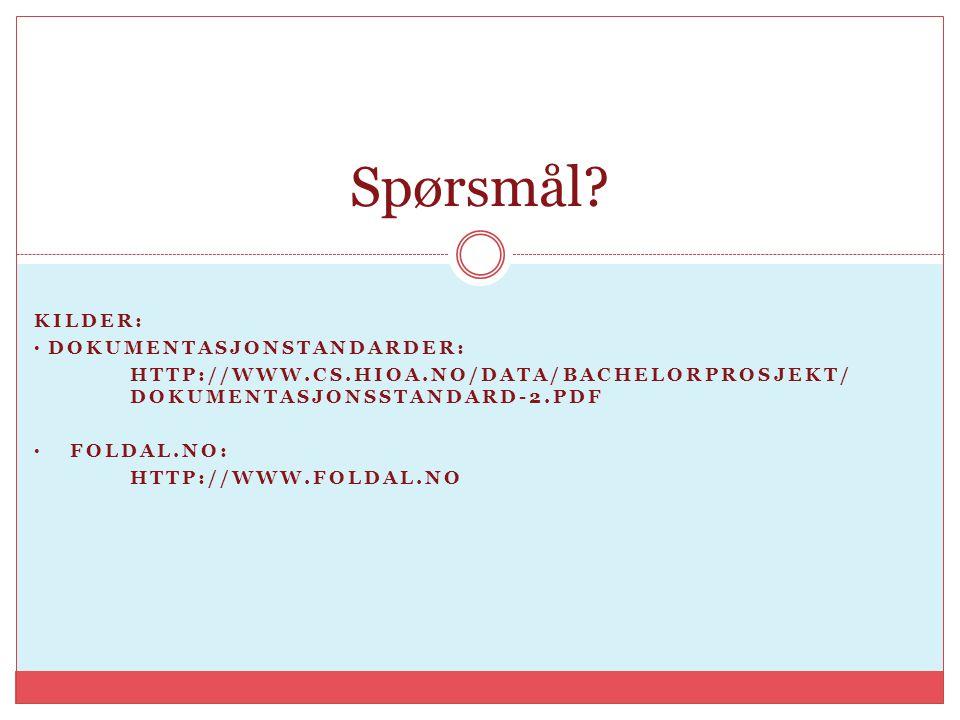 KILDER: DOKUMENTASJONSTANDARDER: HTTP://WWW.CS.HIOA.NO/DATA/BACHELORPROSJEKT/ DOKUMENTASJONSSTANDARD-2.PDF FOLDAL.NO: HTTP://WWW.FOLDAL.NO Spørsmål?