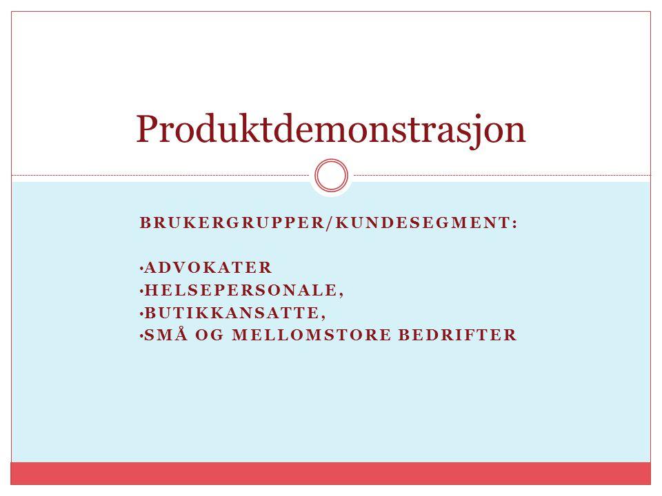 BRUKERGRUPPER/KUNDESEGMENT: ADVOKATER HELSEPERSONALE, BUTIKKANSATTE, SMÅ OG MELLOMSTORE BEDRIFTER Produktdemonstrasjon