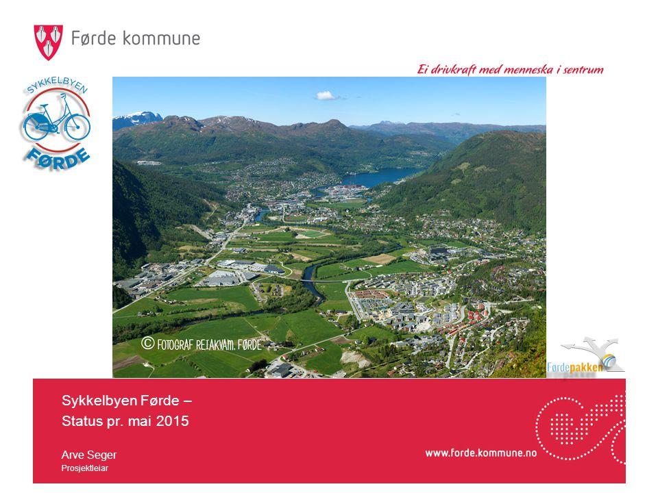 Sykkelbyen Førde – Status pr. mai 2015 Arve Seger Prosjektleiar