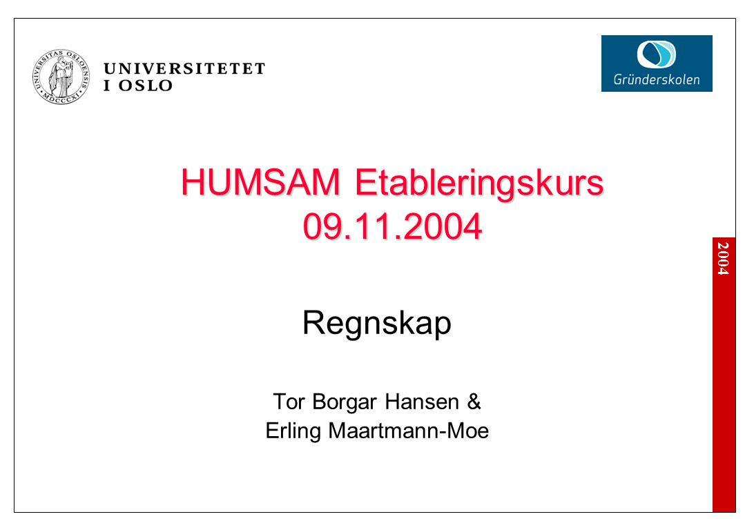 2004 HUMSAM Etableringskurs 09.11.2004 Regnskap Tor Borgar Hansen & Erling Maartmann-Moe