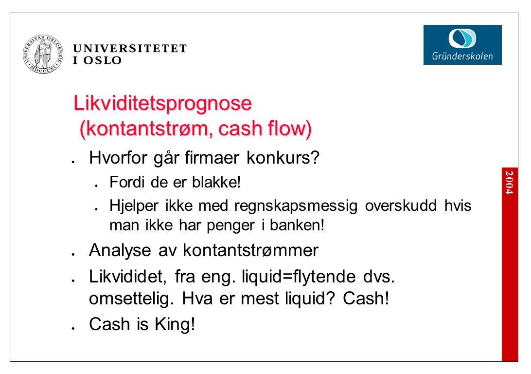 2004 Likviditetsprognose (kontantstrøm, cash flow) Hvorfor går firmaer konkurs.