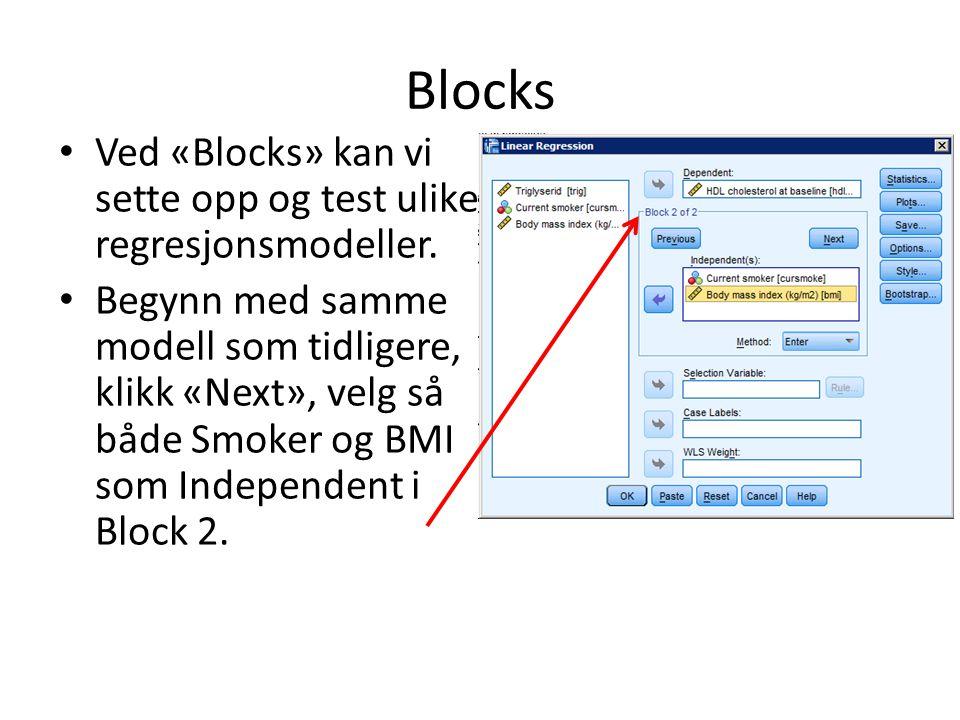 Blocks Ved «Blocks» kan vi sette opp og test ulike regresjonsmodeller. Begynn med samme modell som tidligere, klikk «Next», velg så både Smoker og BMI
