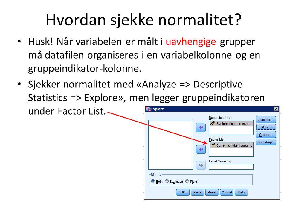 Hvordan sjekke normalitet? Husk! Når variabelen er målt i uavhengige grupper må datafilen organiseres i en variabelkolonne og en gruppeindikator-kolon