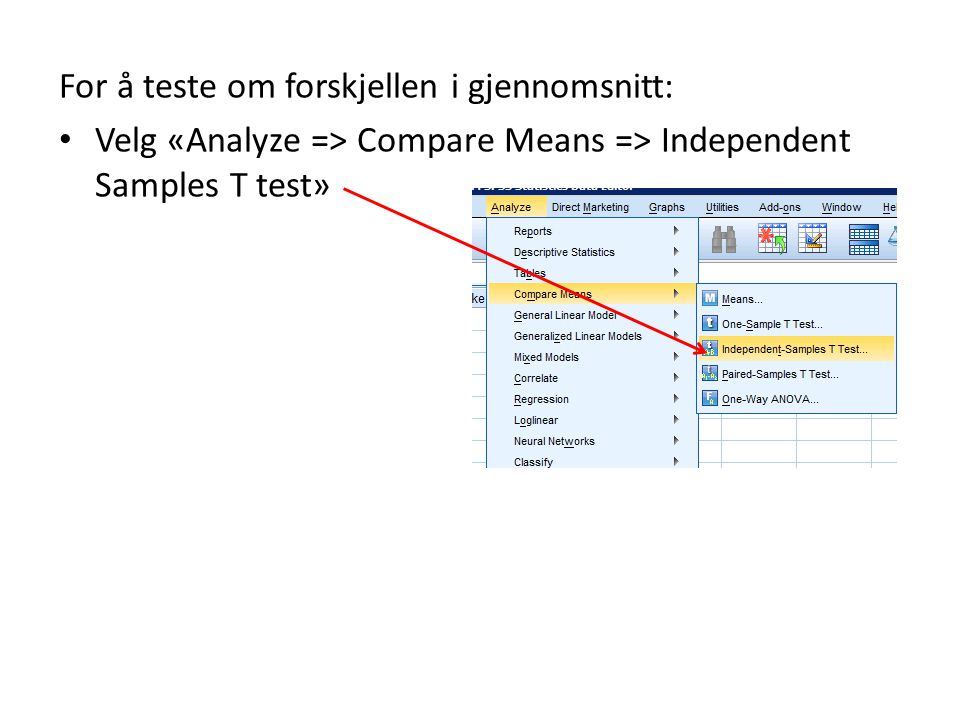 For å teste om forskjellen i gjennomsnitt: Velg «Analyze => Compare Means => Independent Samples T test»