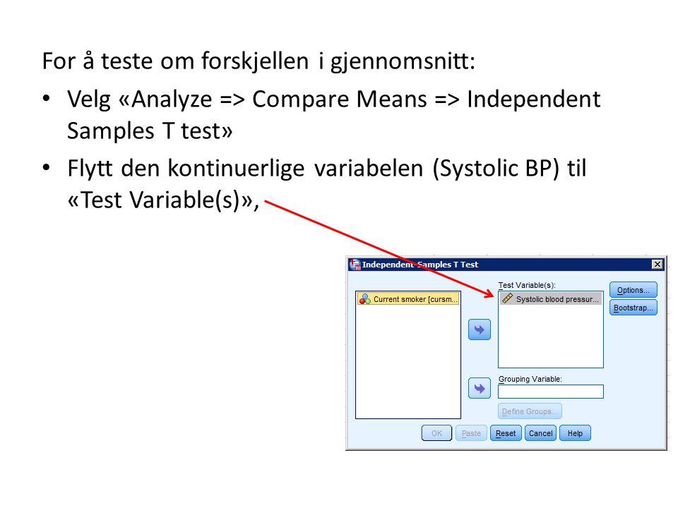 For å teste om forskjellen i gjennomsnitt: Velg «Analyze => Compare Means => Independent Samples T test» Flytt den kontinuerlige variabelen (Systolic BP) til «Test Variable(s)»,