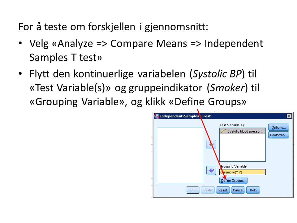 For å teste om forskjellen i gjennomsnitt: Velg «Analyze => Compare Means => Independent Samples T test» Flytt den kontinuerlige variabelen (Systolic BP) til «Test Variable(s)» og gruppeindikator (Smoker) til «Grouping Variable», og klikk «Define Groups»