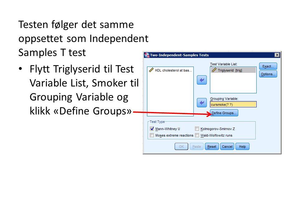 Testen følger det samme oppsettet som Independent Samples T test Flytt Triglyserid til Test Variable List, Smoker til Grouping Variable og klikk «Define Groups»
