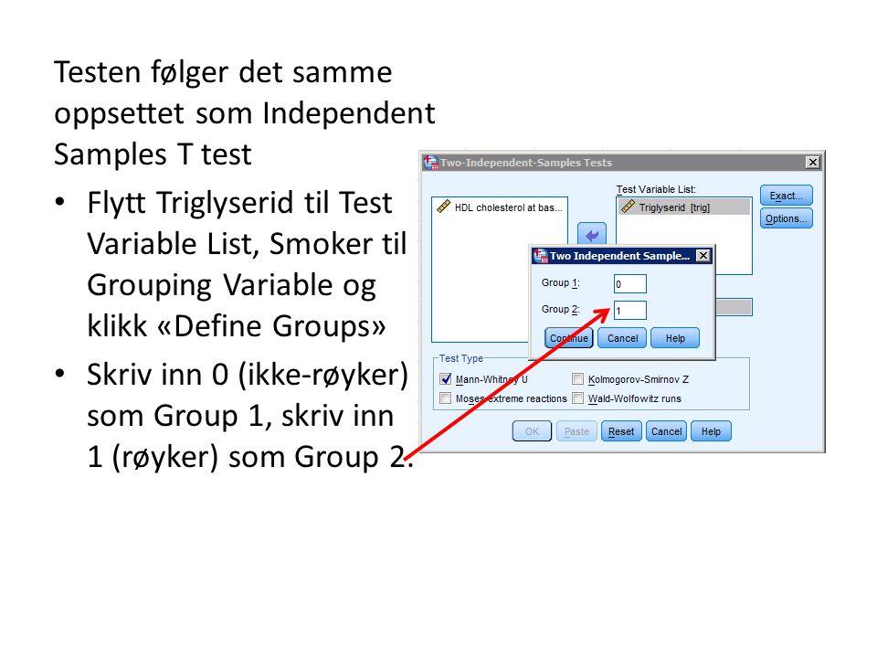 Testen følger det samme oppsettet som Independent Samples T test Flytt Triglyserid til Test Variable List, Smoker til Grouping Variable og klikk «Define Groups» Skriv inn 0 (ikke-røyker) som Group 1, skriv inn 1 (røyker) som Group 2.