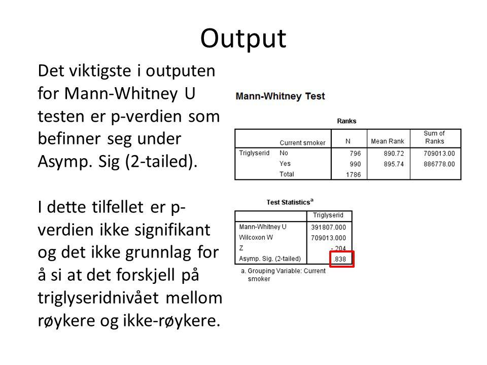 Output Det viktigste i outputen for Mann-Whitney U testen er p-verdien som befinner seg under Asymp. Sig (2-tailed). I dette tilfellet er p- verdien i